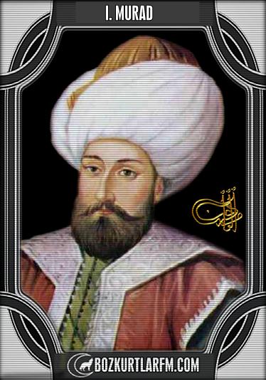 1.Murad – Sultan Murad Hüdavendigar Han