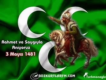 3 Mayıs 1481 – Fatih Sultan Mehmet Han'ın Vefatı