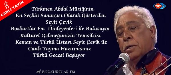 Türkmen Abdal Müziğinin En Seçkin Sanatçısı Olarak Gösterilen Seyit Çevik Bozkurtlar Fm Dinleyenleri ile Canlı Yayında Buluşuyor