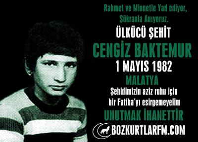 Cengiz Baktemur – 1 Mayıs 1982 Malatya – Ülkücü Şehit
