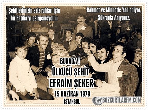 EFRAİM ŞEKER – ÜLKÜCÜ ŞEHİT – 15 Haziran 1979