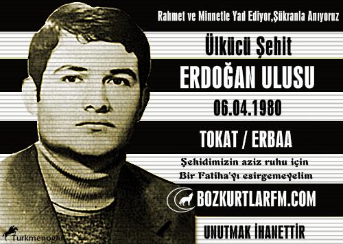 Erdoğan Ulusu 06.04.1980 Tokat/Erbaa – Ülkücü Şehit