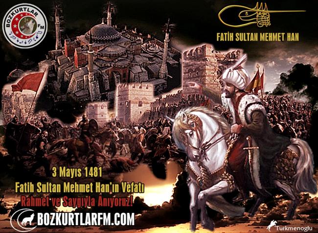 3 Mayıs 1481 – Vefatının 533. yılında Fatih Sultan Mehmet Han Hazretleri