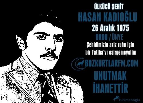 Hasan Kadıoğlu 26.12.1975 Ordu/Ünye – Ülkücü Şehit