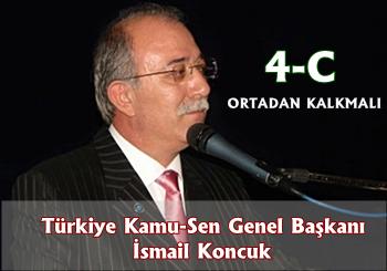 Türkiye Kamu-Sen Genel Başkanı İsmail Koncuk – 4-C ORTADAN KALKMALI