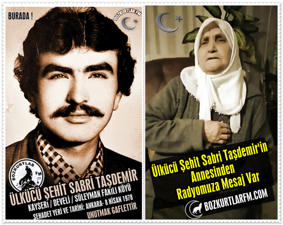 Ülkücü Şehit Sabri Taşdemir'in Annesinden Radyo Bozkurtlar Fm'e Mesaj Var